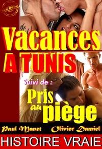 Olivier Damiel et Paul Manet - Vacances à Tunis. Suivi de : Pris au piège [Histoires Vraies, Versions complètes et non censurées].