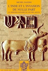 Olivier Danino - L'Inde et l'invasion de nulle part - Le dernier repaire du mythe aryen.