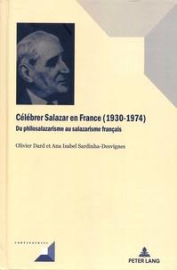 Olivier Dard et Ana Isabel Sardinha-Desvignes - Célébrer Salazar en France (1930-1974) - Du philosalazarisme au salazarisme français.