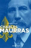 Olivier Dard - Charles Maurras - Le maître et l'action.