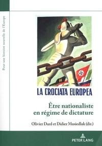 Olivier Dard et Didier Musiedlak - Etre nationaliste en régime de dictature.