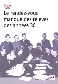 Olivier Dard - Le rendez-vous manqué des relèves des années 30.