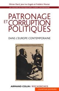 Olivier Dard et Jens Ivo Engels - Patronage et corruption politiques dans l'Europe contemporaine.