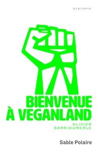Olivier Darrioumerle - Bienvenue à Veganland.