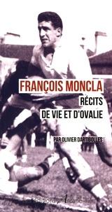 Olivier Dartigolles - François Moncla - Récits de vie et d'Ovalie.