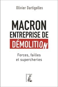 Olivier Dartigolles - Macron, entreprise de démolition - Forces, failles et supercheries.