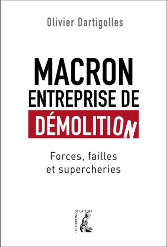 Macron, entreprise de démolition. Forces, failles et supercheries