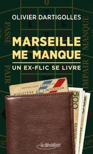 Olivier Dartigolles - Marseille me manque - Un ex-flic se livre.