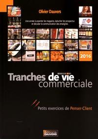 Tranches de vie commerciale- Petits exercices de penser-client - Olivier Dauvers |