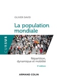 Olivier David - La population mondiale - 3e édition - Répartition, dynamique et mobilité.