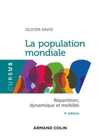 Olivier David - La population mondiale - 4e éd. - Répartition, dynamique et mobilité.