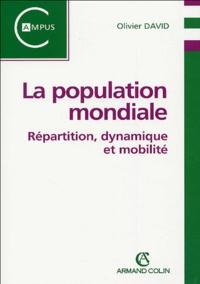Olivier David - La population mondiale - Répartition, dynamique et mobilité.