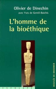 Olivier de Dinechin et Yves de Gentil-Baichis - L'homme de la bioéthique - Entretiens avec Yves de Gentil-Baichis.