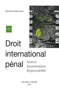 Olivier de Frouville - Droit international pénal - Sources, incriminations, responsabilité.