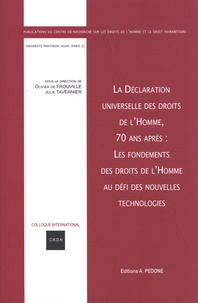 Olivier de Frouville et Julie Tavernier - La Déclaration universelle des droits de l'homme, 70 ans après : les fondements des droits de l'homme au défi des nouvelles technologies - Actes du colloque des 13 et 14 décembre 2018.