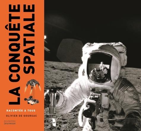 Olivier de Goursac - La conquête spatiale racontée à tous.