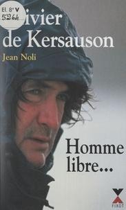 Olivier DE KERSAUSON et Jean Noli - Homme libre... - Toujours tu chériras la mer !.