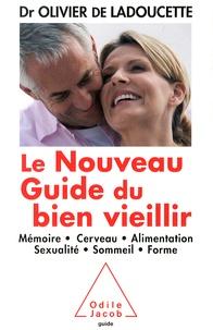 Olivier de Ladoucette - Le nouveau guide du bien vieillir - Mémoire, cerveau, alimentation, sexualité, sommeil, forme.