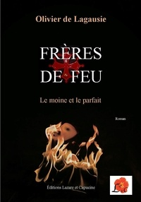 Olivier de Lagausie - Frères de feu - Le moine et le parfait.