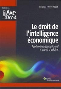 Olivier de Maison Rouge - Le droit de l'intelligence économique - Patrimoine informationnel et secrets d'affaires.