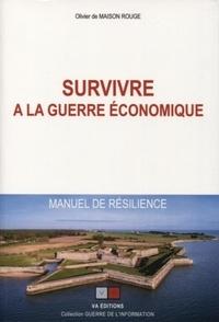 Olivier de Maison Rouge - Survivre à la guerre économique - Manuel de résilience.