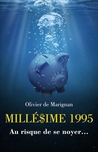 Olivier de Marignan - Mille$ime 1995 - Au risque de se noyer....