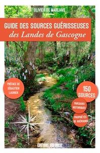 Olivier de Marliave - Guide des sources guérisseuses des Landes de Gascogne.