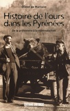 Olivier de Marliave - Histoire de l'ours dans les Pyrénées - De la préhistoire à la réintroduction.