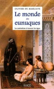 Olivier de Marliave - Le monde des eunuques - La castration à travers les âges.