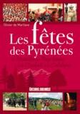 Olivier de Marliave - Les fêtes des Pyrénées - Du Roussillon au Pays basque et de l'Euskadi à la Catalogne.
