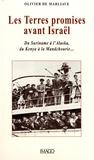 Olivier de Marliave - Les Terres promises avant Israël - Du Suriname à l'Alaska, du Kenya à la Mandchourie....