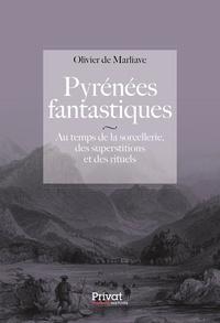 Olivier de Marliave - Pyrénées fantastiques - Au temps de la sorcellerie, des superstitions et des rituels.