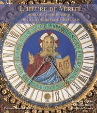 Olivier de Mercey - L'heure de vérité - Horloge astronomique de la cathédrale de Beauvais.