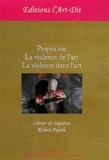 Olivier de Sagazan et Robert Pujade - Propos sur la violence de l'art, la violence dans l'art.