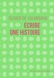 Olivier de Solminihac - Ecrire une histoire.