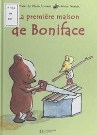 Olivier De Vleeschouwer et Anne Tonnac - La première maison de Boniface.