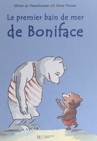 Olivier De Vleeschouwer et Anne Tonnac - Le premier bain de mer de Boniface.