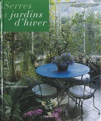Olivier De Vleeschouwer et Ghislaine Bavoillot - Serres et jardins d'hiver.