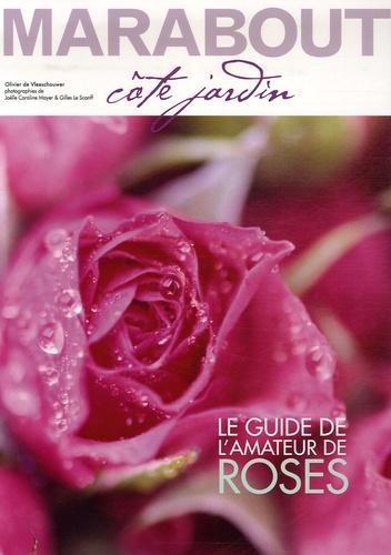 Olivier De Vleeschouwer - Spécial rosiers - Le guide de l'amateur de roses.