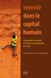 Olivier Debande et Vincent Vandenberghe - Investir dans le capital humain - Comprendre les ressorts d'une décision individuelle et sociale.