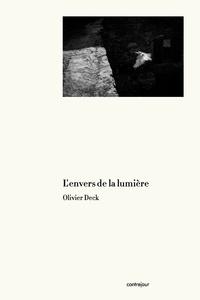 Olivier Deck - L'envers de la lumière.