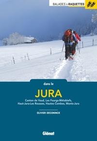 Olivier Deconinck - Balades à raquettes dans le Jura - Canton de Vaud, Les Fourgs-Métabiefs, Haut-Jura-Les Rousses, Hautes Combes, Monts-Jura.