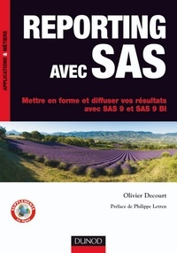 Olivier Decourt - Reporting avec SAS - Mettre en forme et diffuser vos résultats avec SAS 9 et SAS 9 BI.