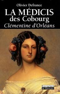 Olivier Defrance - La Médicis des Cobourg - Clémentine d'Orléans.