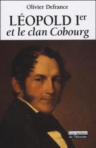 Olivier Defrance - Léopold Ier et le clan Cobourg.