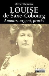 Olivier Defrance - Louise de Saxe-Cobourg - Amours, argent, procès.