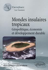 Olivier Dehoorne et Pascal Saffache - Mondes insulaires tropicaux - Géopolitique, économie et développement durable.