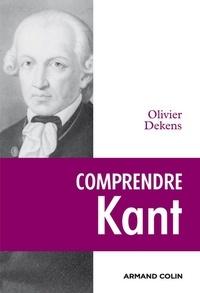 Olivier Dekens - Comprendre Kant.