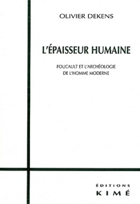 Olivier Dekens - L'épaisseur humaine. - Foucault et l'archéologie de l'homme moderne.