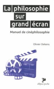 Olivier Dekens - La philosophie sur grand écran - Manuel de cinéphilosophie.